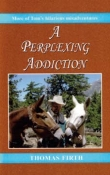 A Perplexing Addiction - by Thomas J. Firth